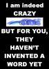 I am indeed crazy ...