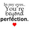 In My Eyes....You Are Perfection