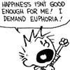 I demand euphoria! >O!