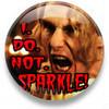 I. DO. NOT. SPARKLE!!!